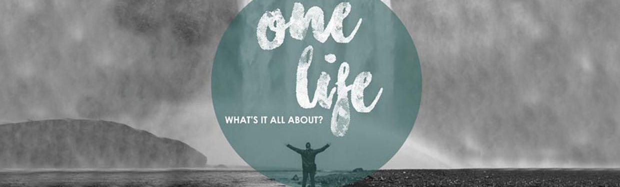 One life. Whats it all about?